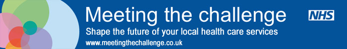 Meeting the Challenge. Shape the future of your local health care services. www.meetingthechallenge.co.uk